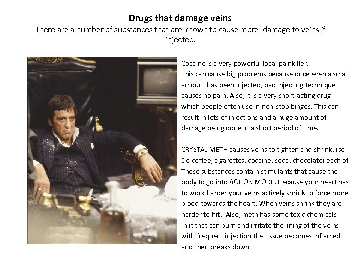 Drugs that damage veins There a number of substances that are known to cause