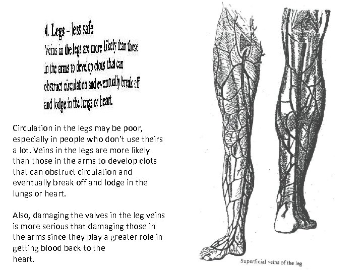 Circulation in the legs may be poor, especially in people who don't use theirs