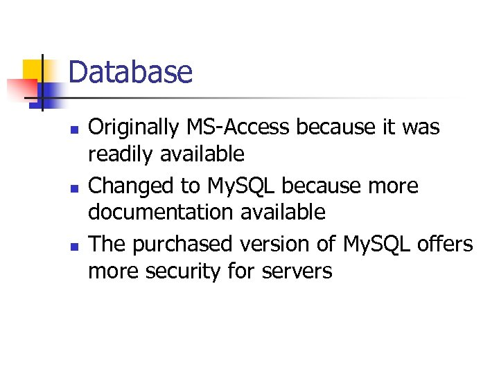 Database n n n Originally MS-Access because it was readily available Changed to My.
