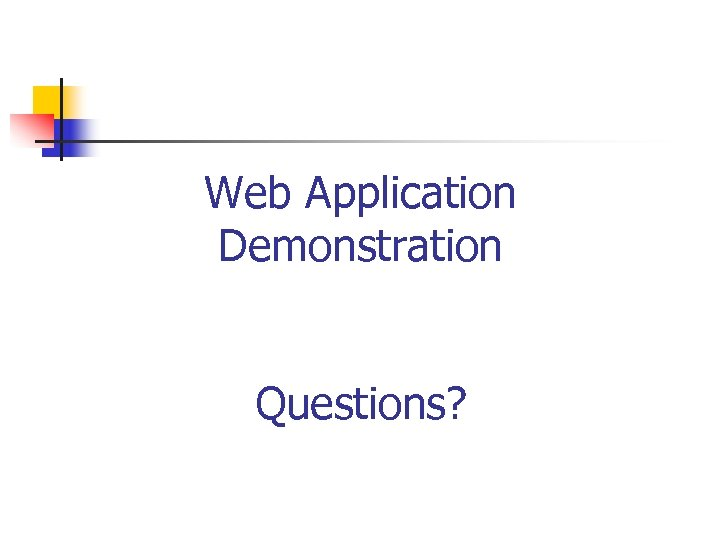 Web Application Demonstration Questions?