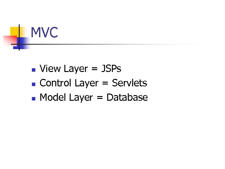 MVC n n n View Layer = JSPs Control Layer = Servlets Model Layer