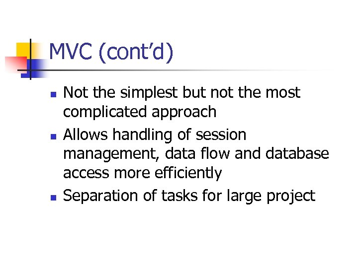 MVC (cont'd) n n n Not the simplest but not the most complicated approach