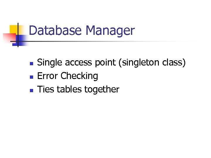 Database Manager n n n Single access point (singleton class) Error Checking Ties tables