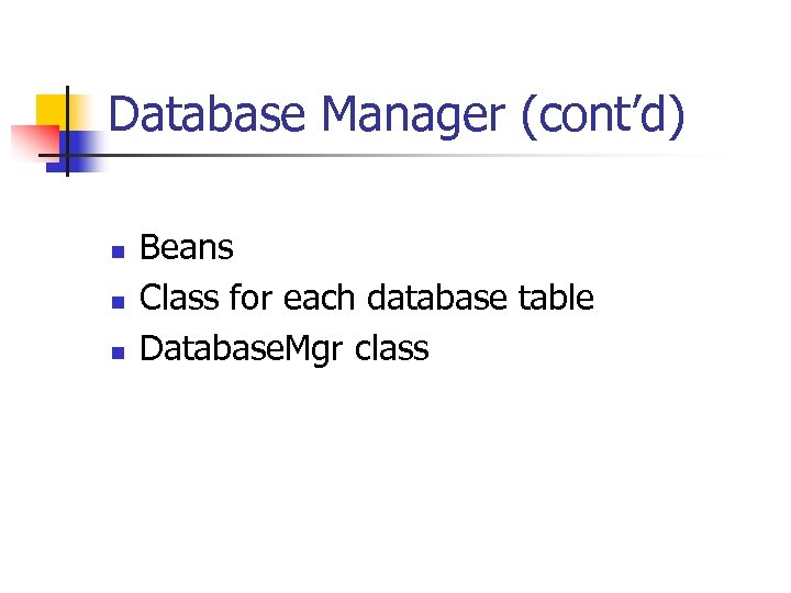 Database Manager (cont'd) n n n Beans Class for each database table Database. Mgr