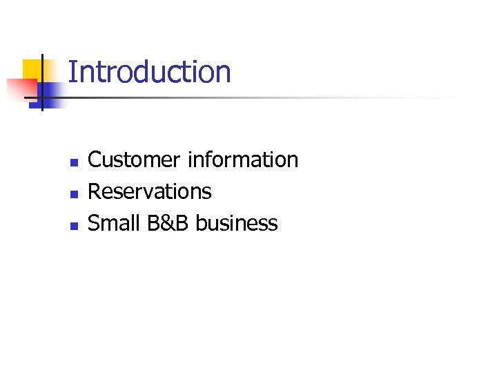 Introduction n Customer information Reservations Small B&B business