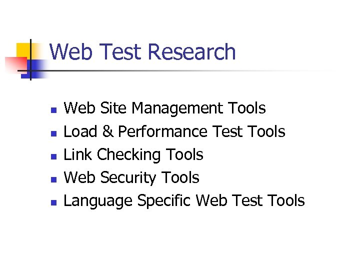 Web Test Research n n n Web Site Management Tools Load & Performance Test