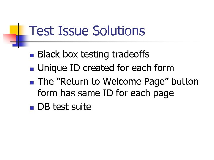Test Issue Solutions n n Black box testing tradeoffs Unique ID created for each