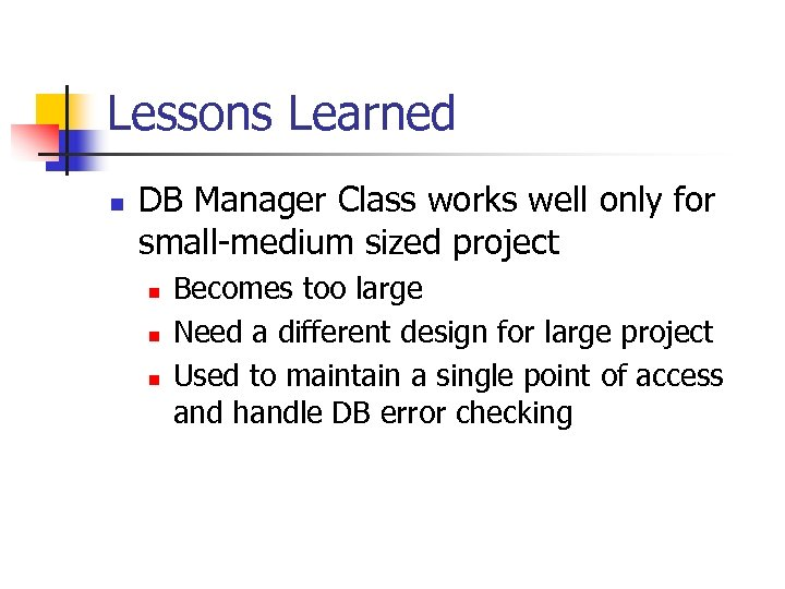 Lessons Learned n DB Manager Class works well only for small-medium sized project n