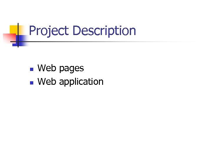 Project Description n n Web pages Web application