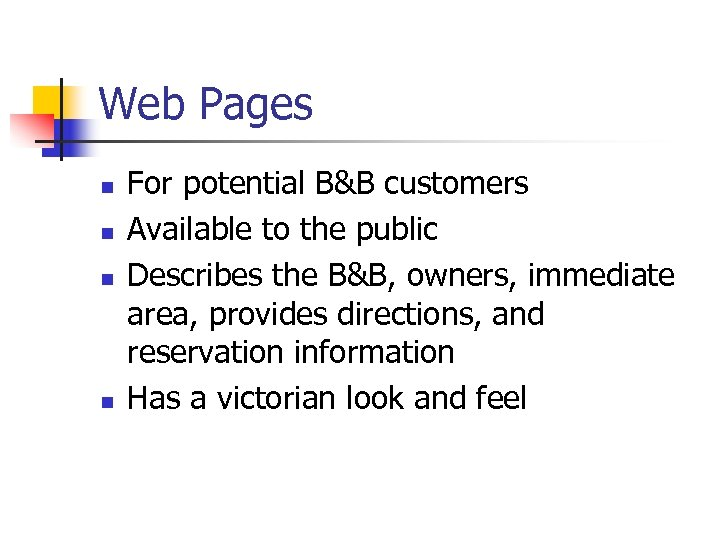 Web Pages n n For potential B&B customers Available to the public Describes the