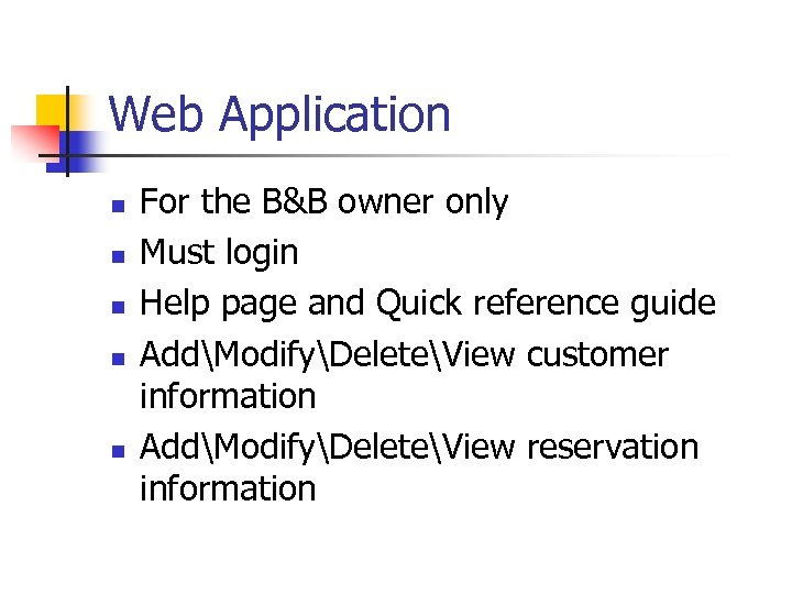 Web Application n n For the B&B owner only Must login Help page and