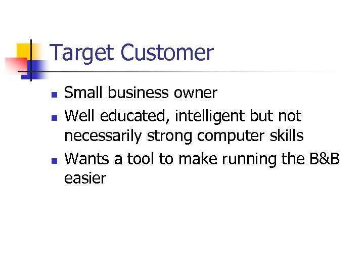 Target Customer n n n Small business owner Well educated, intelligent but not necessarily