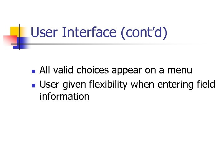 User Interface (cont'd) n n All valid choices appear on a menu User given
