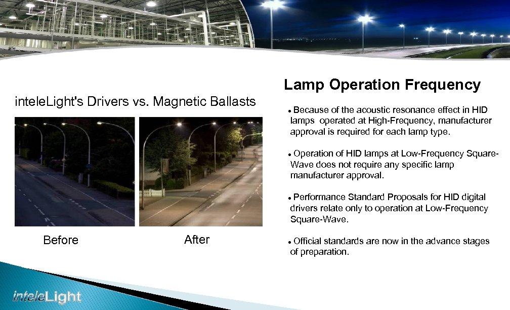 Lamp Operation Frequency intele. Light's Drivers vs. Magnetic Ballasts Because of the acoustic resonance