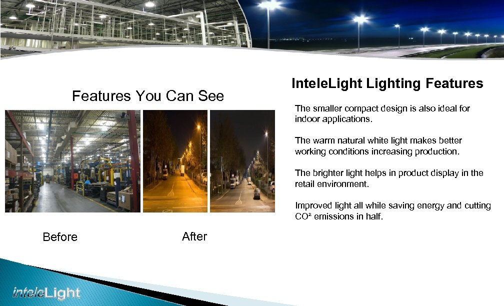 Features You Can See Intele. Lighting Features The smaller compact design is also ideal