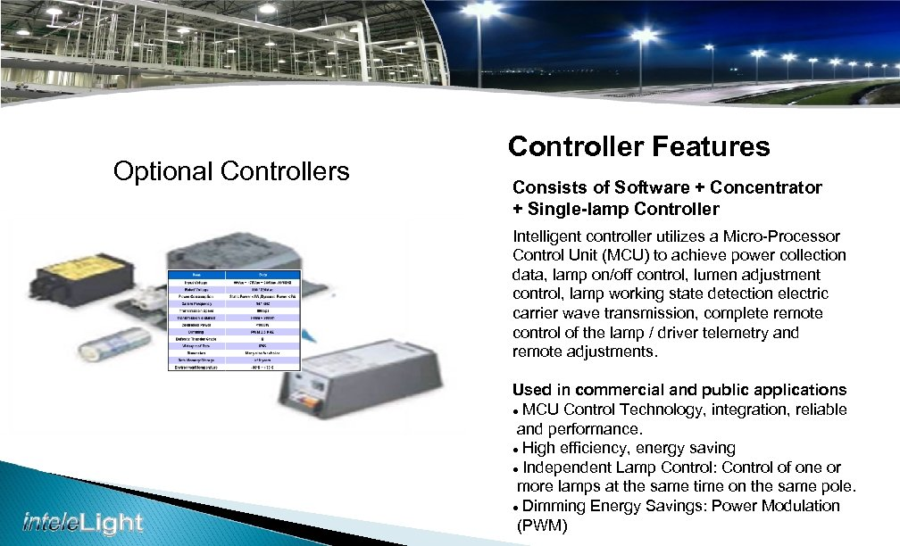 Optional Controllers Controller Features Consists of Software + Concentrator + Single-lamp Controller Intelligent controller