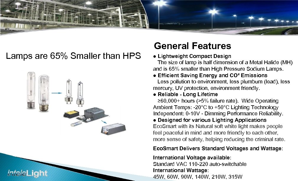 Lamps are 65% Smaller than HPS General Features ● Lightweight Compact Design The size