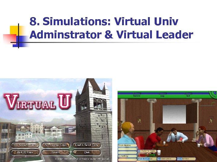 8. Simulations: Virtual Univ Adminstrator & Virtual Leader