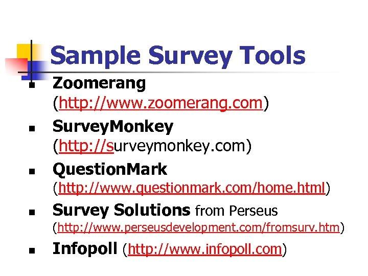 Sample Survey Tools n n n Zoomerang (http: //www. zoomerang. com) Survey. Monkey (http: