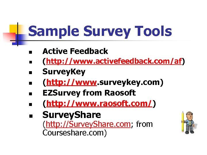 Sample Survey Tools n Active Feedback n (http: //www. activefeedback. com/af) n Survey. Key