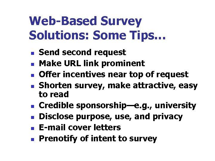 Web-Based Survey Solutions: Some Tips… n n n n Send second request Make URL
