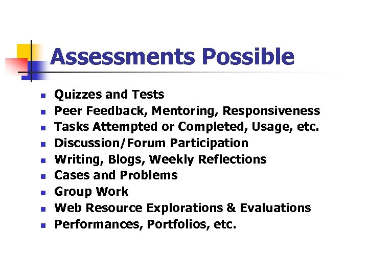 Assessments Possible n n n n n Quizzes and Tests Peer Feedback, Mentoring, Responsiveness