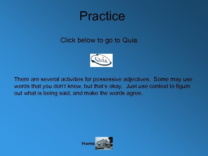 Practice Click below to go to Quia. There are several activities for possessive adjectives.