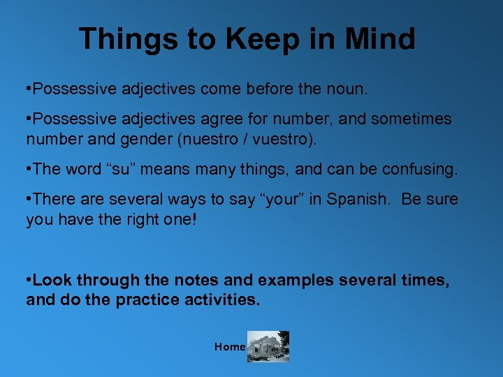 Things to Keep in Mind • Possessive adjectives come before the noun. • Possessive