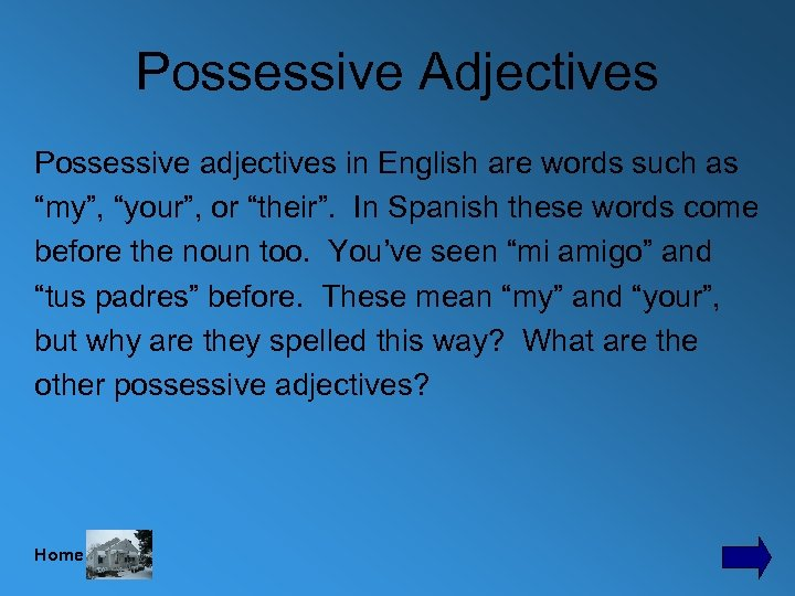 "Possessive Adjectives Possessive adjectives in English are words such as ""my"", ""your"", or ""their""."