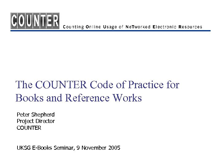 The COUNTER Code of Practice for Books and Reference Works Peter Shepherd Project Director