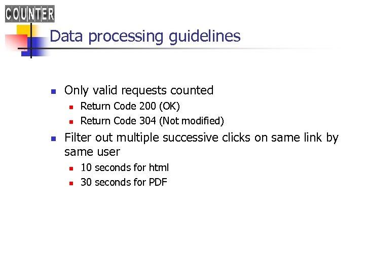 Data processing guidelines n Only valid requests counted n n n Return Code 200