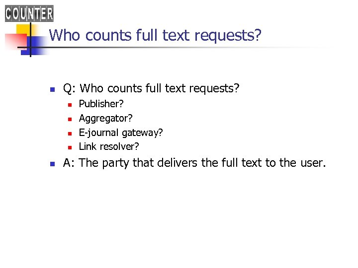 Who counts full text requests? n Q: Who counts full text requests? n n