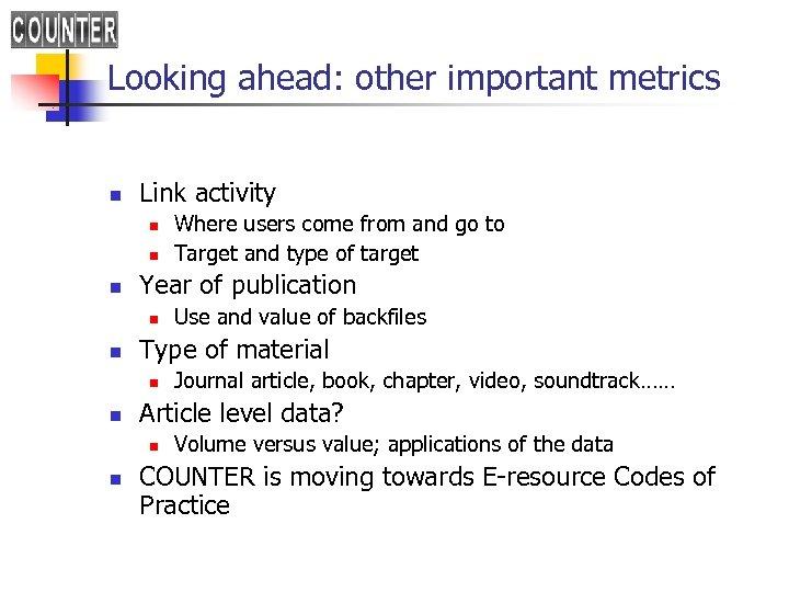 Looking ahead: other important metrics n Link activity n n n Year of publication