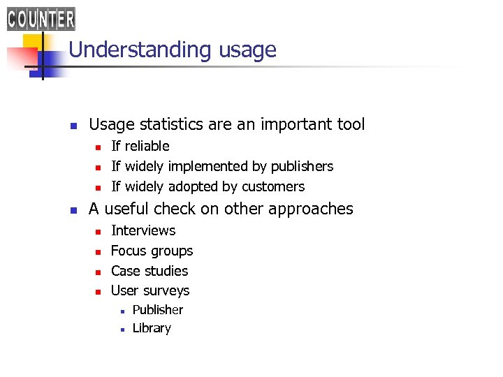 Understanding usage n Usage statistics are an important tool n n If reliable If