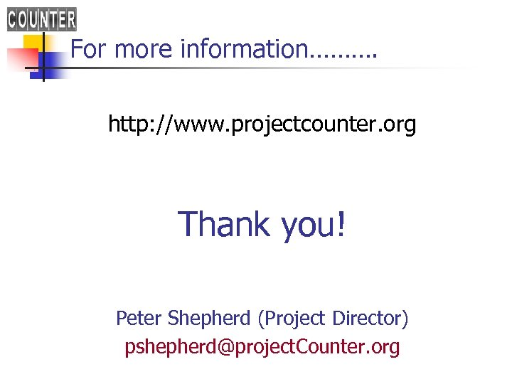 For more information………. http: //www. projectcounter. org Thank you! Peter Shepherd (Project Director) pshepherd@project.