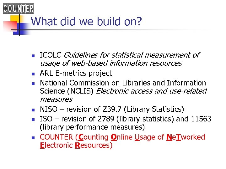 What did we build on? n n n ICOLC Guidelines for statistical measurement of