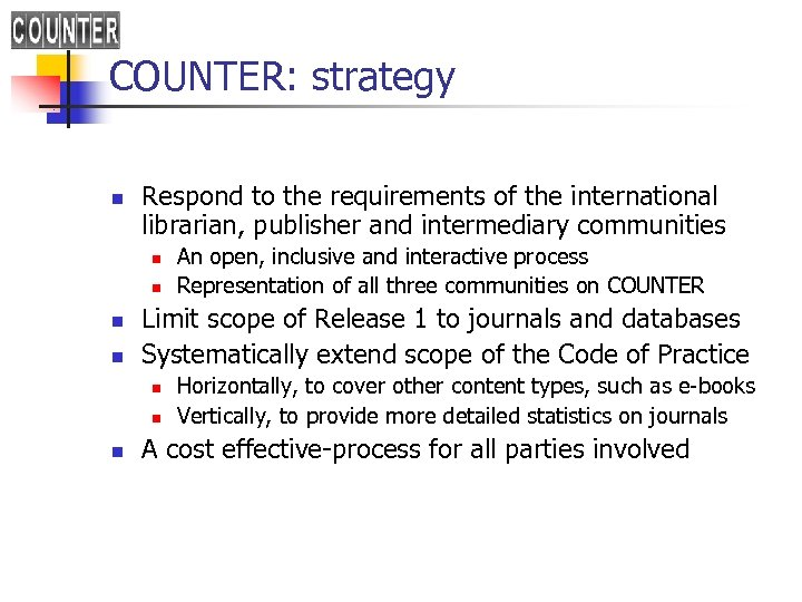 COUNTER: strategy n Respond to the requirements of the international librarian, publisher and intermediary