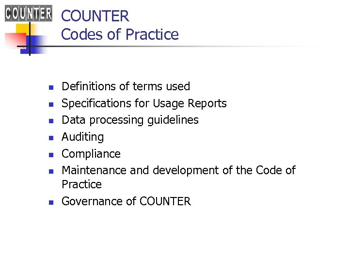 COUNTER Codes of Practice n n n n Definitions of terms used Specifications for
