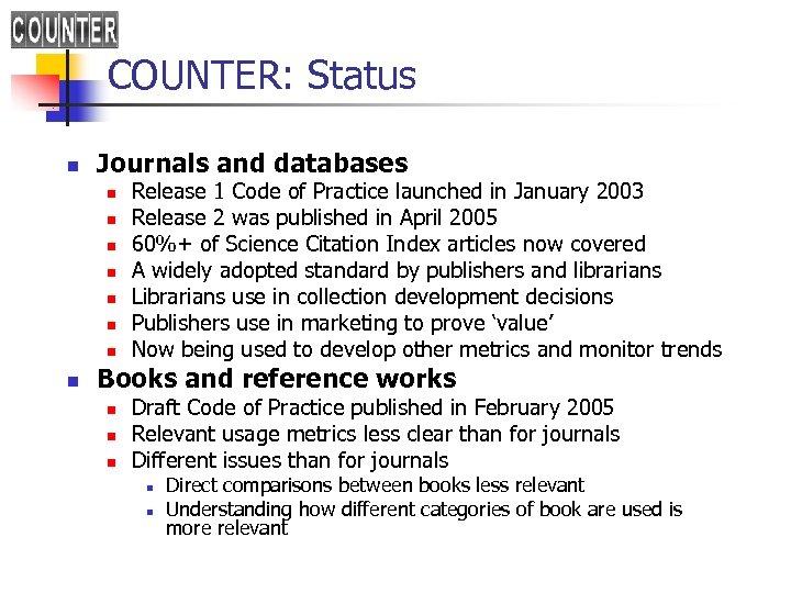 COUNTER: Status n Journals and databases n n n n Release 1 Code of