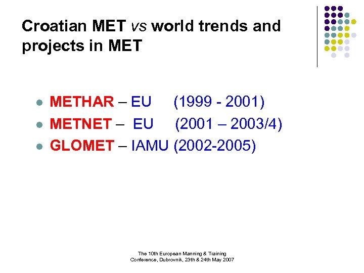 Croatian MET vs world trends and projects in MET l l l METHAR –