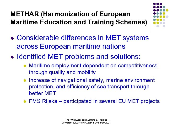 METHAR (Harmonization of European Maritime Education and Training Schemes) l l Considerable differences in