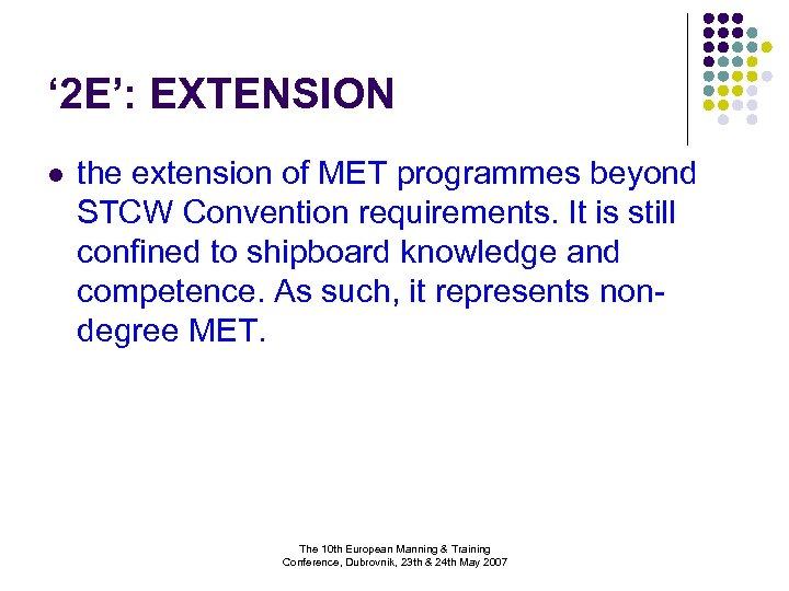 ' 2 E': EXTENSION l the extension of MET programmes beyond STCW Convention requirements.
