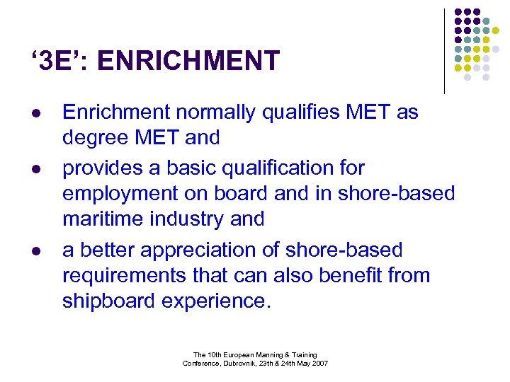 ' 3 E': ENRICHMENT l l l Enrichment normally qualifies MET as degree MET