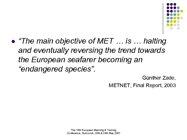 "l ""The main objective of MET … is … halting and eventually reversing the"