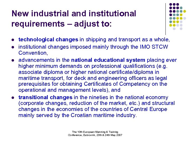 New industrial and institutional requirements – adjust to: l l technological changes in shipping