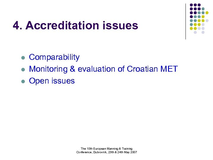 4. Accreditation issues l l l Comparability Monitoring & evaluation of Croatian MET Open