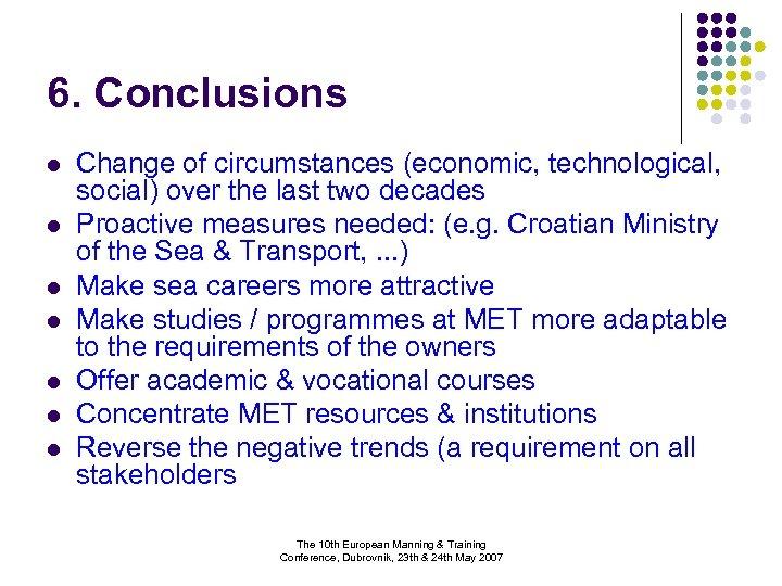 6. Conclusions l l l l Change of circumstances (economic, technological, social) over the
