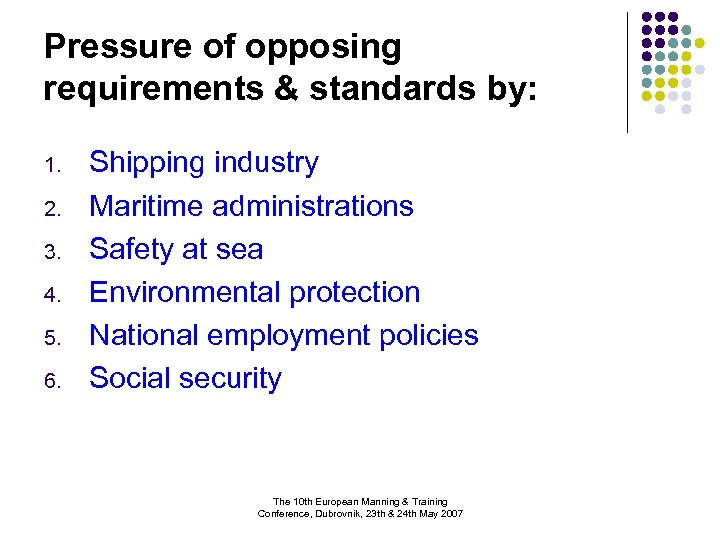 Pressure of opposing requirements & standards by: 1. 2. 3. 4. 5. 6. Shipping