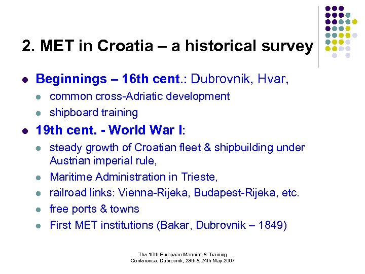 2. MET in Croatia – a historical survey l Beginnings – 16 th cent.