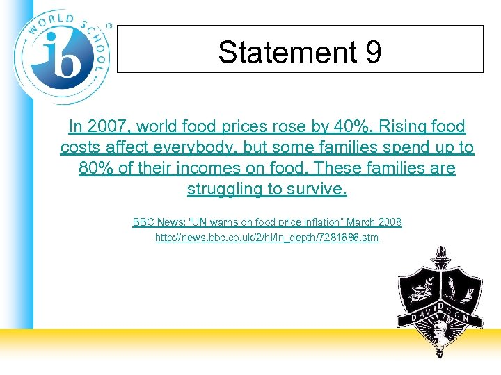 Statement 9 In 2007, world food prices rose by 40%. Rising food costs affect
